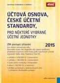Jaroslava Svobodová: Účtová osnova, České účetní standardy pro některé vybrané účetní jednotky 2015 cena od 443 Kč