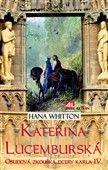 Hana Whitton: Kateřina Lucemburská cena od 174 Kč