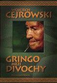 Wojciech Cejrowski: Gringo mezi divochy cena od 195 Kč