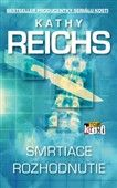Kathy Reichs: Smrtiace rozhodnutie cena od 329 Kč