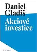Daniel Gladiš: Akciové investice cena od 156 Kč