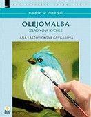 Jana Laštovičková Grygarová: Naučte se malovat Olejomalba snadno a rychle cena od 234 Kč