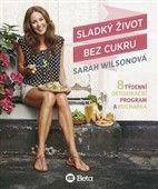 Sarah Wilson: Sladký život bez cukru cena od 229 Kč