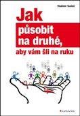 Vladimír Svatoš: Jak působit na druhé, aby vám šli na ruku cena od 168 Kč