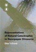 Dita Trčková: Representation of Natural Catastrophes in Newspaper Discourse cena od 109 Kč