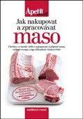Václav Frič: Jak nakupovat a zpracovávat maso (Edice Apetit speciál) cena od 175 Kč