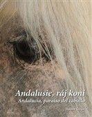 Dalibor Gregor: Andalusie, ráj koní cena od 344 Kč