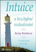 Becky Walshová: Intuice a bezchybné rozhodování cena od 210 Kč