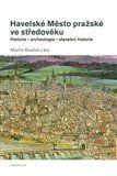 Martin Musílek: Havelské Město pražské ve středověku cena od 265 Kč