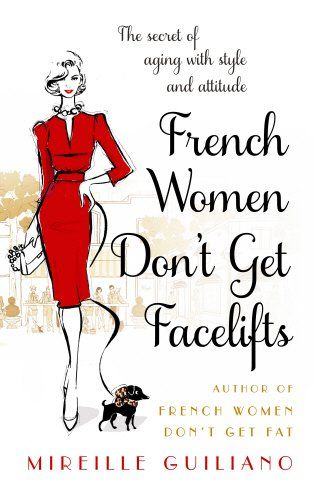Mireille Guiliano: French Women Don't Get Facelifts cena od 336 Kč