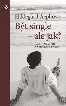 Hildegard Aepli: Být single - ale jak? cena od 76 Kč