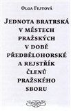 Olga Fejtová: Jednota bratrská v městech pražských v době předbělohorské a rejstřík členů pražského sboru cena od 243 Kč