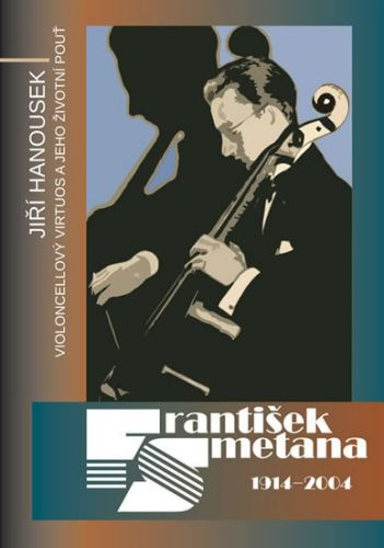 Jiří Hanousek: František Smetana 1914–2004 - Violoncellový virtuos a jeho životní pouť cena od 220 Kč