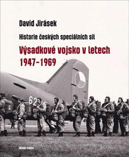 David Jirásek: Výsadkové vojsko v letech 1947–1969 - Historie českých speciálních sil I. díl cena od 367 Kč