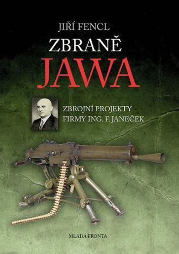 Jiří Fencl: Zbraně JAWA - Zbrojní projekty firmy Ing. F. Janeček cena od 287 Kč