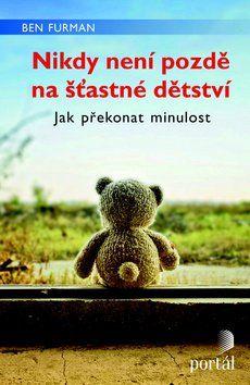 Ben Furman, Johana Sandqvist: Nikdy není pozdě na šťastné dětství cena od 142 Kč