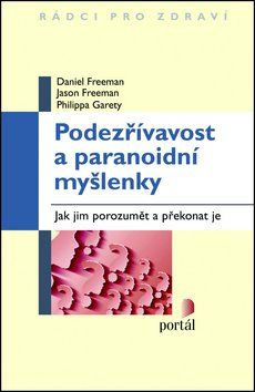 Daniel Freeman, Jason Freeman, Philippa Garety: Podezřívavost a paranoidní myšlenky cena od 196 Kč