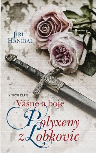 Jiří Hanibal: Vášně a boje Polyxeny z Lobkovic cena od 223 Kč