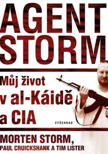 Paul Cruikshank, Tim Lister, Morten Storm: Agent Storm - Můj život al-Káidě a CIA cena od 209 Kč