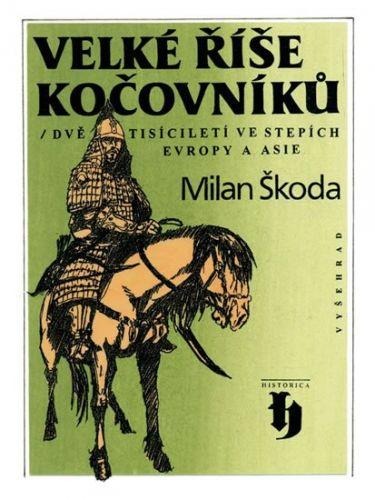 Milan Škoda: Velké říše kočovníků - Dvě tisíciletí ve stepích Evropy a Asie cena od 233 Kč