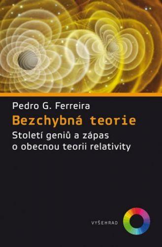 Pedro G. Ferreira: Bezchybná teorie - Století géniů a zápas o obecnou teorii relativity cena od 241 Kč