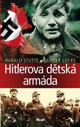 Harald Stutte, Günter Lucks: Hitlerova dětská armáda cena od 199 Kč