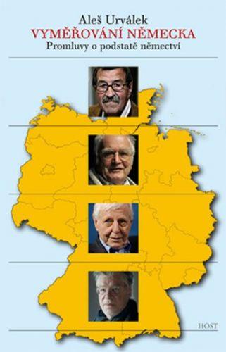 Aleš Urválek: Vyměřování Německa - Promluvy o podstatě němectví cena od 220 Kč