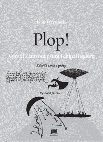 Ivan Wernisch: Plop! Vyvrtil Žlahvout pšunt i chlpal liquére cena od 191 Kč
