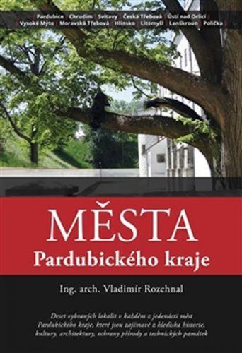Vladimír Rozehnal: Města Pardubického kraje cena od 127 Kč