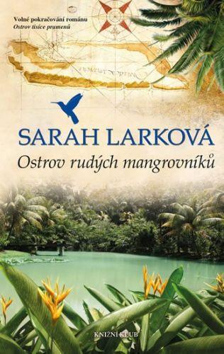 Sarah Lark: Ostrov rudých mangrovníků cena od 319 Kč