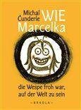 Jakub Zich, Michal Čunderle: Wie Marcelka die Wespe froh war, auf der Welt zu sein cena od 287 Kč