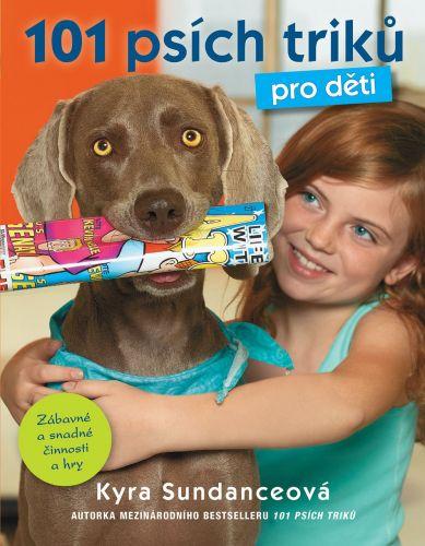 Kyra Sundanceová: 101 psích triků pro děti cena od 184 Kč