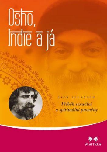 Jack Allanach: Osho, Indie a já - Příběh sexuální a spirituální proměny cena od 285 Kč