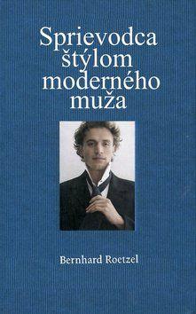 Bernhard Roetzel: Sprievodca štýlom moderného muža cena od 280 Kč