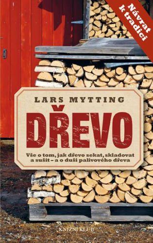 Lars Mytting: Dřevo - Vše o tom, jak dřevo sekat, skladovat a sušit – a o duši palivového dřeva cena od 239 Kč