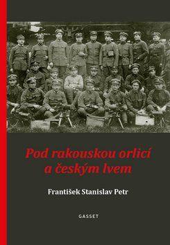 František Stanislav Petr: Pod rakouskou orlicí a českým lvem cena od 198 Kč