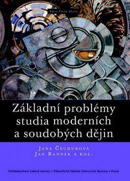 Jana Čechurová, Jan Randák: Základní problémy studia moderních a soudobých dějin cena od 351 Kč