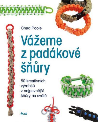 Chad Poole: Vážeme z padákové šňůry - 50 kreativních výrobků z nejpevnější šňůry na světě cena od 99 Kč