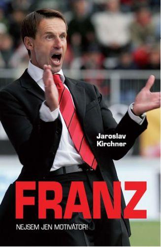 Jaroslav Kirchner: Franz - Nejsem jen motivátor! cena od 155 Kč