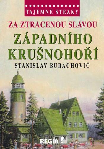Stanislav Burachovič: Za ztracenou slávou západního Krušnohoří cena od 197 Kč