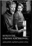 Kristina Novotná: Setkávání s Irenou Kačírkovou, jejími přáteli, nepřáteli a jinými zvířaty cena od 171 Kč