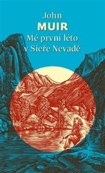 John Muir: Mé první léto v Sieře Nevadě cena od 206 Kč