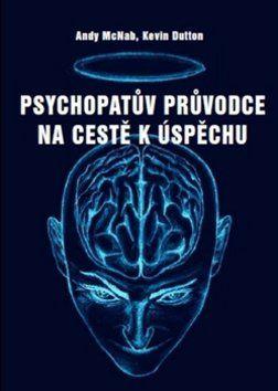 Andy McNab, Kevin Dutton: Psychopatův průvodce na cestě k úspěchu cena od 301 Kč