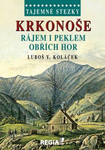 Luboš Y. Koláček: Krkonoše - rájem i peklem Obřích hor cena od 194 Kč