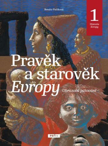 Renata Fučíková, Daniela Krolupperová: Pravěk a starověk Evropy - Historie Evropy 1 cena od 180 Kč