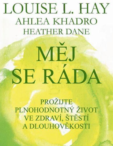 Louise L. Hay, Ahlea Khadro, Heather Dane: Měj se ráda - Prožijte plnohodnotný život ve zdraví, štěstí a dlouhověkosti cena od 155 Kč
