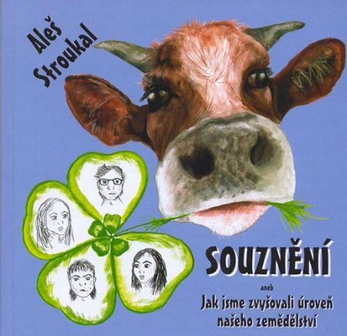 Aleš Stroukal: Souznění aneb Jak jsme zvyšovali úroveň našeho zemědělství cena od 122 Kč