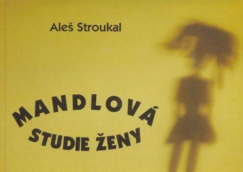 Aleš Stroukal: Mandlová studie ženy cena od 100 Kč