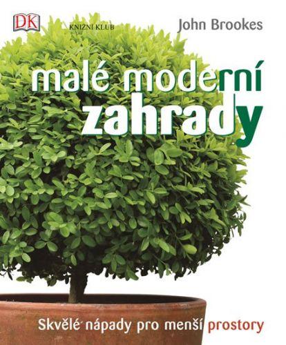 John Brookes: Malé moderní zahrady - Skvělé nápady pro menší prostory cena od 390 Kč