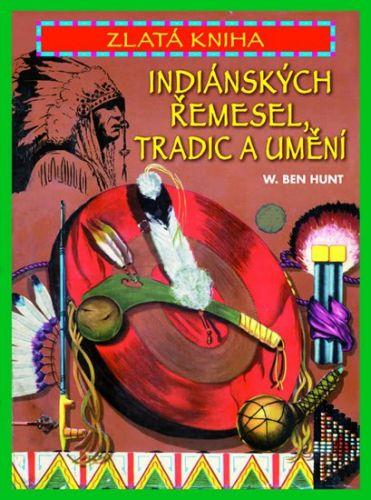 Ben W. Hunt: Zlatá kniha indiánských řemesel, tradic a umění cena od 146 Kč